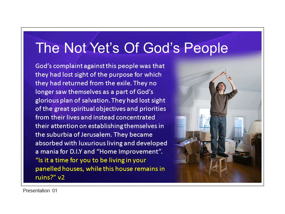The Not Yet's Of God's People In itself there is nothing wrong with settling down and building ones' own house but when that becomes a substitute for doing what God asks of us, that is where the trouble starts.