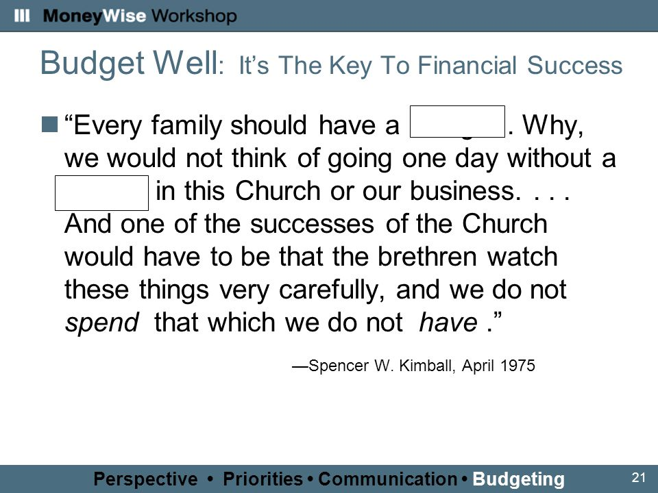 21 Budget Well : It's The Key To Financial Success Every family should have a budget.
