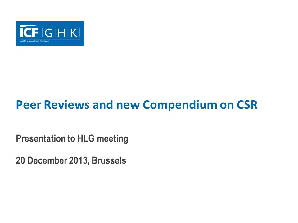 Peer Reviews and new Compendium on CSR Presentation to HLG meeting 20 December 2013, Brussels
