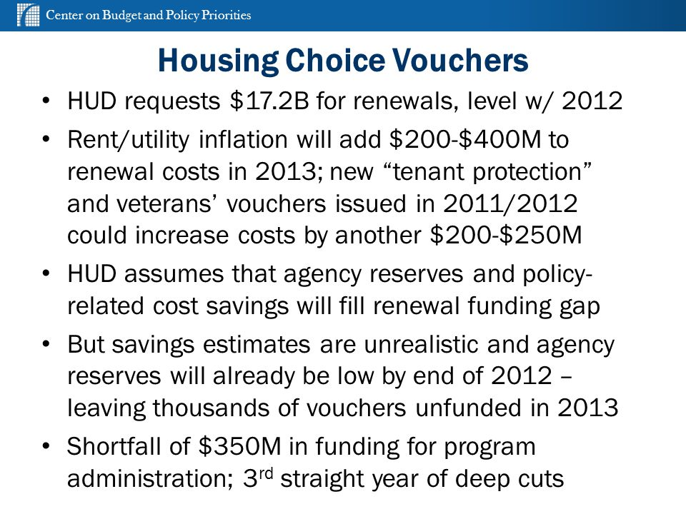 Center on Budget and Policy Priorities cbpp.org Housing Choice Vouchers HUD requests $17.2B for renewals, level w/ 2012 Rent/utility inflation will ad