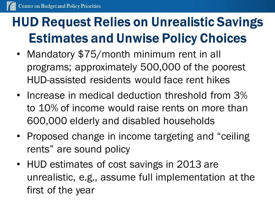 Center on Budget and Policy Priorities cbpp.org HUD Request Relies on Unrealistic Savings Estimates and Unwise Policy Choices Mandatory $75/month mini