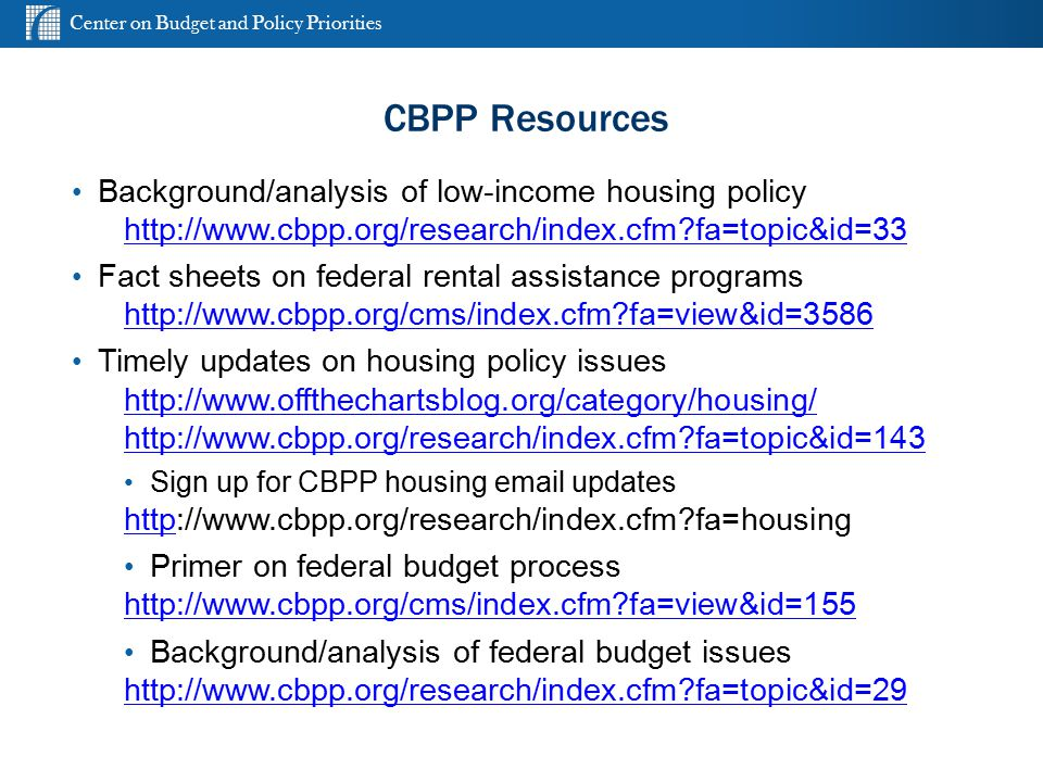 Center on Budget and Policy Priorities cbpp.org CBPP Resources Background/analysis of low-income housing policy http://www.cbpp.org/research/index.cfm