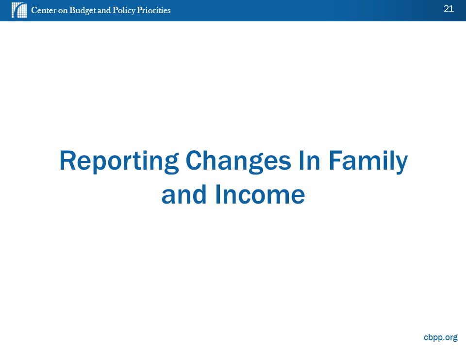 Center on Budget and Policy Priorities cbpp.org Reporting Changes In Family and Income 21