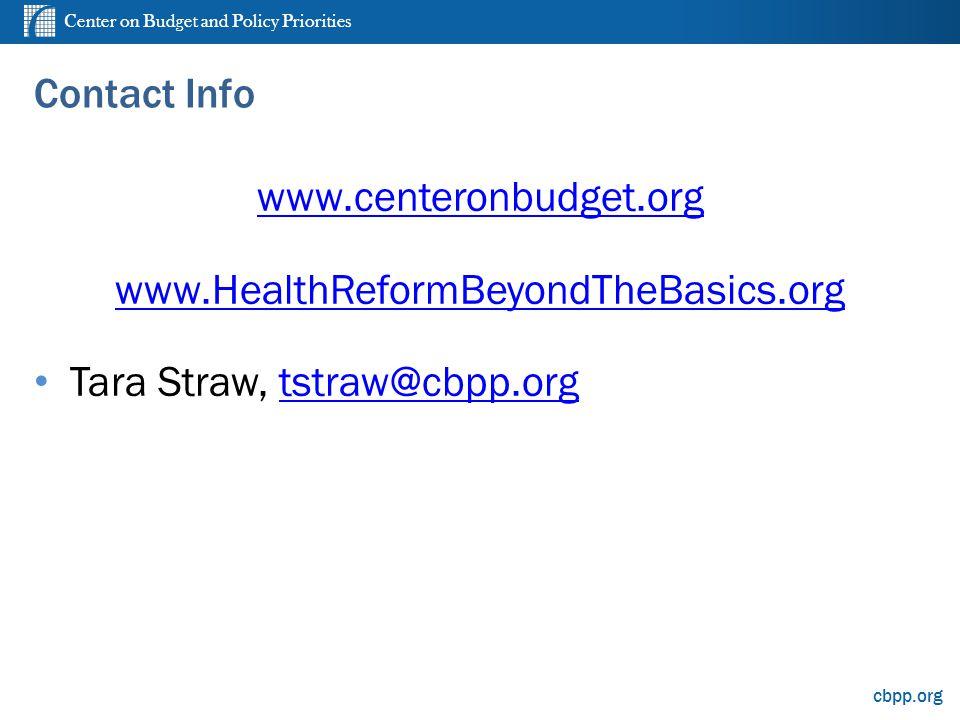 Center on Budget and Policy Priorities cbpp.org Contact Info www.centeronbudget.org www.HealthReformBeyondTheBasics.org Tara Straw, tstraw@cbpp.org@cbpp.org