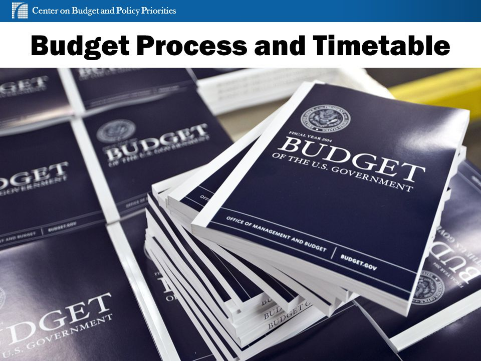 Center on Budget and Policy Priorities cbpp.org Budget Process and Timetable