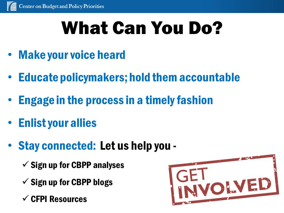 Center on Budget and Policy Priorities cbpp.org What Can You Do.