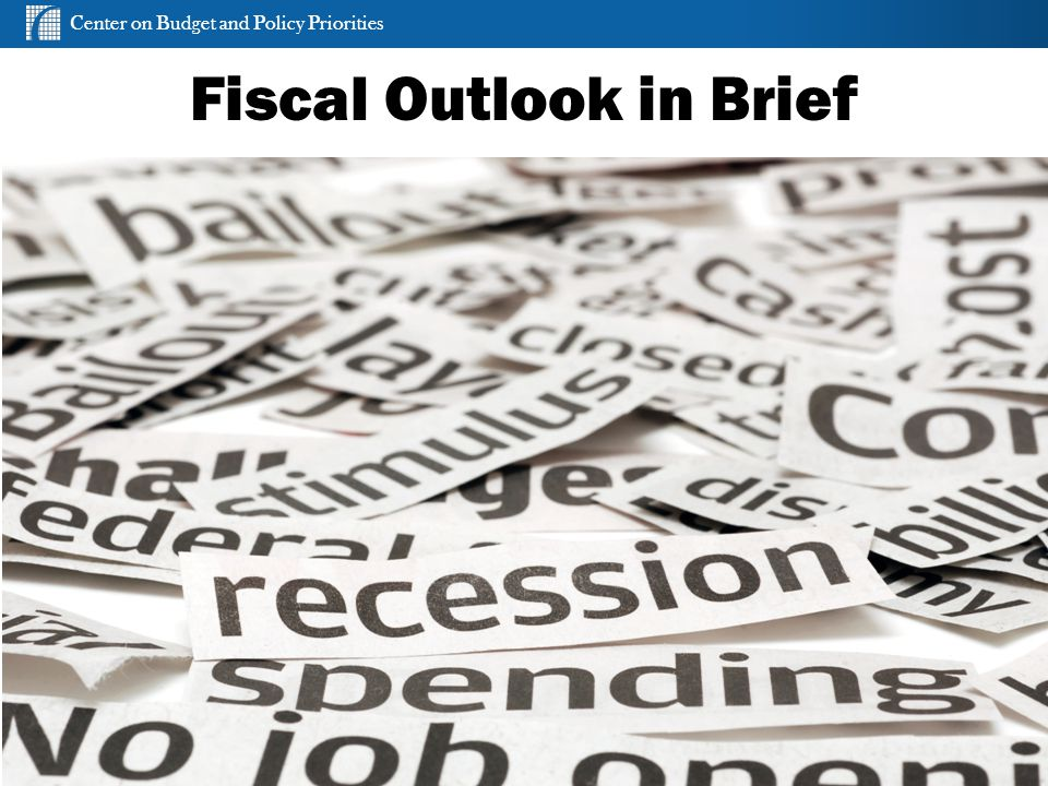 Center on Budget and Policy Priorities cbpp.org Fiscal Outlook in Brief 2