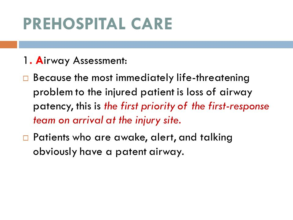 PREHOSPITAL CARE 1. Airway Assessment:  Because the most immediately life-threatening problem to the injured patient is loss of airway patency, this