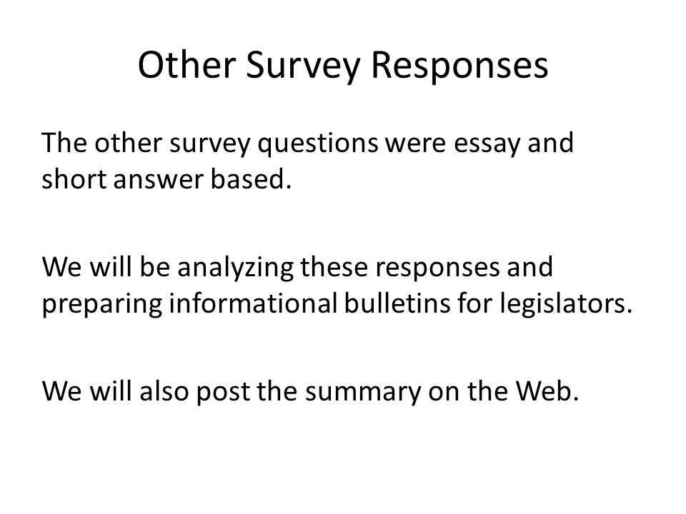 Other Survey Responses The other survey questions were essay and short answer based. We will be analyzing these responses and preparing informational