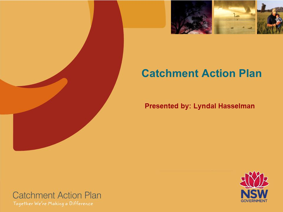 Catchment Action Plan Presented by: Lyndal Hasselman