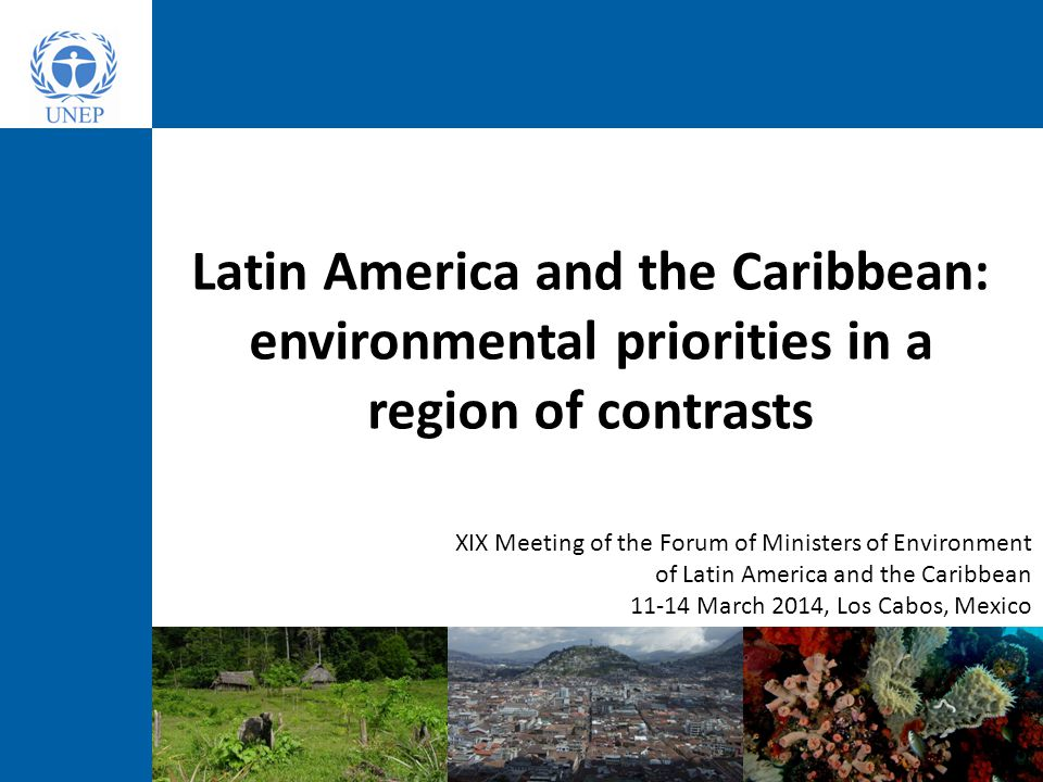 Latin America and the Caribbean: environmental priorities in a region of contrasts XIX Meeting of the Forum of Ministers of Environment of Latin Ameri