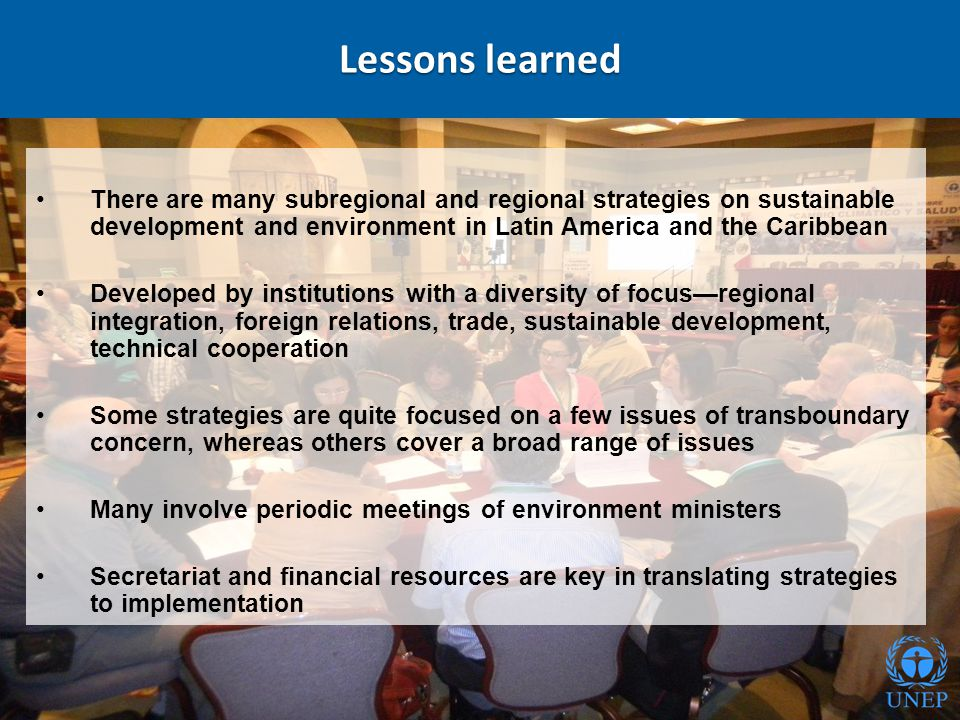 Lessons learned There are many subregional and regional strategies on sustainable development and environment in Latin America and the Caribbean Devel