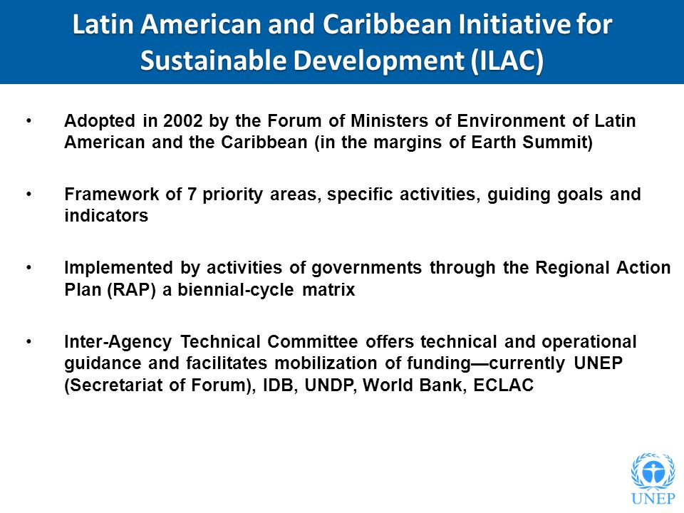Latin American and Caribbean Initiative for Sustainable Development (ILAC) Adopted in 2002 by the Forum of Ministers of Environment of Latin American
