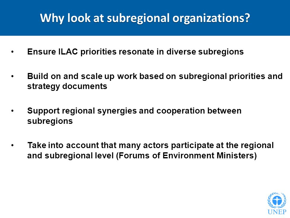 Why look at subregional organizations? Ensure ILAC priorities resonate in diverse subregions Build on and scale up work based on subregional prioritie