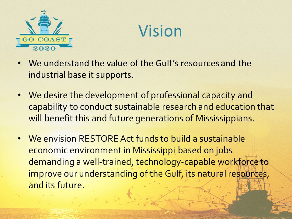 Vision We understand the value of the Gulf's resources and the industrial base it supports. We desire the development of professional capacity and cap