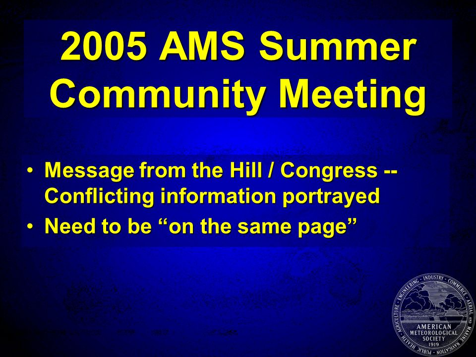 2005 AMS Summer Community Meeting Message from the Hill / Congress -- Conflicting information portrayedMessage from the Hill / Congress -- Conflicting