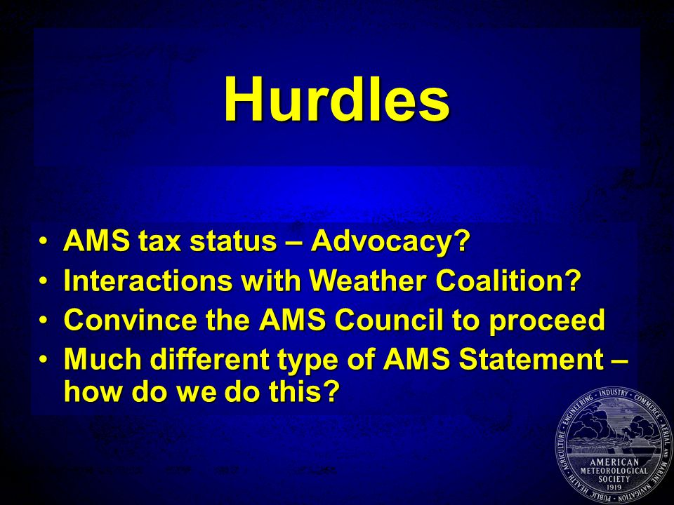 Hurdles AMS tax status – Advocacy?AMS tax status – Advocacy? Interactions with Weather Coalition?Interactions with Weather Coalition? Convince the AMS