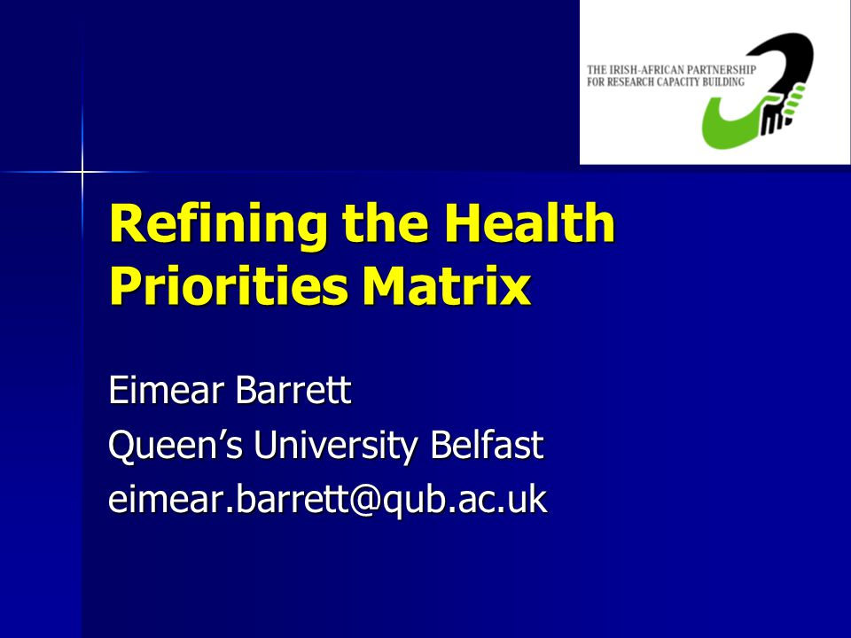 Refining the Health Priorities Matrix Eimear Barrett Queen's University Belfast eimear.barrett@qub.ac.uk