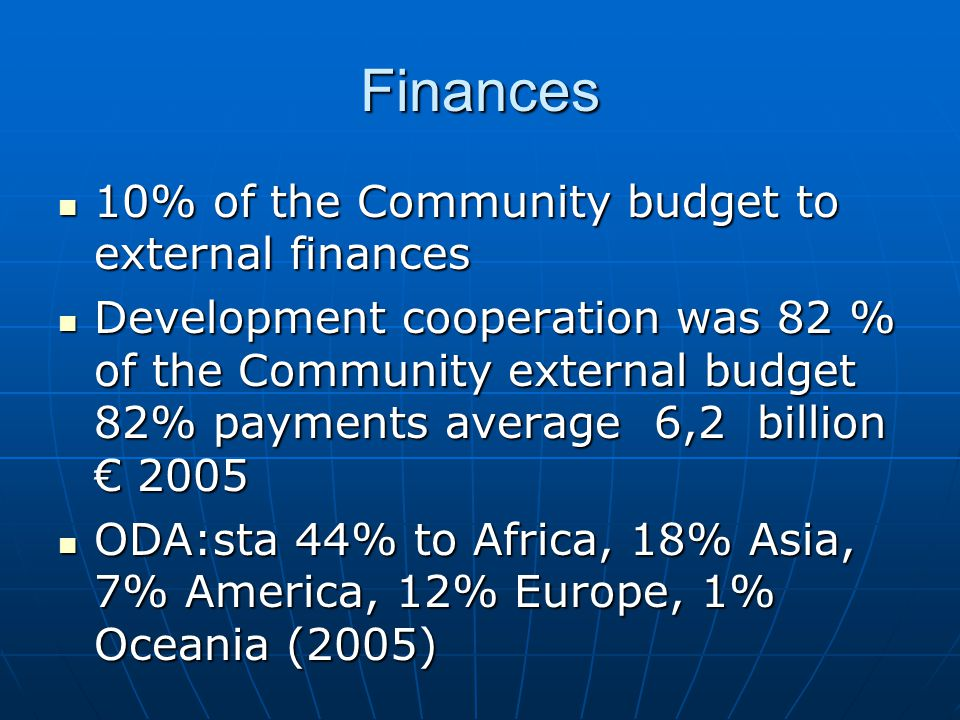 Finances 10% of the Community budget to external finances 10% of the Community budget to external finances Development cooperation was 82 % of the Com