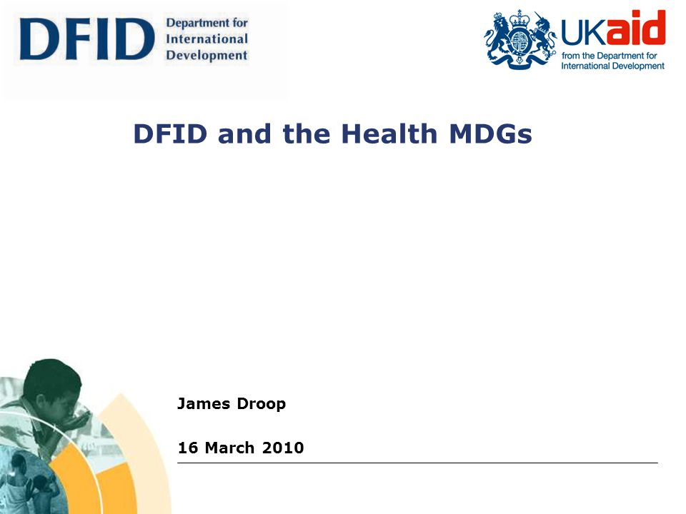 James Droop 16 March 2010 DFID and the Health MDGs