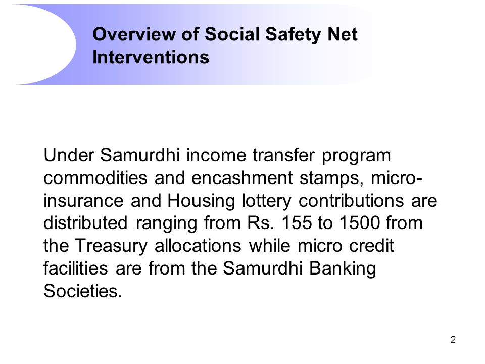 2 Under Samurdhi income transfer program commodities and encashment stamps, micro- insurance and Housing lottery contributions are distributed ranging