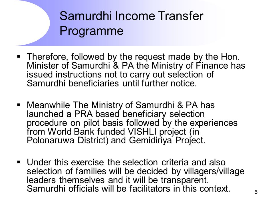 5 Mission  Therefore, followed by the request made by the Hon. Minister of Samurdhi & PA the Ministry of Finance has issued instructions not to carry