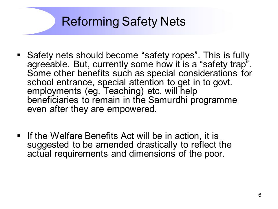 """6  Safety nets should become """"safety ropes"""". This is fully agreeable. But, currently some how it is a """"safety trap"""". Some other benefits such as spec"""