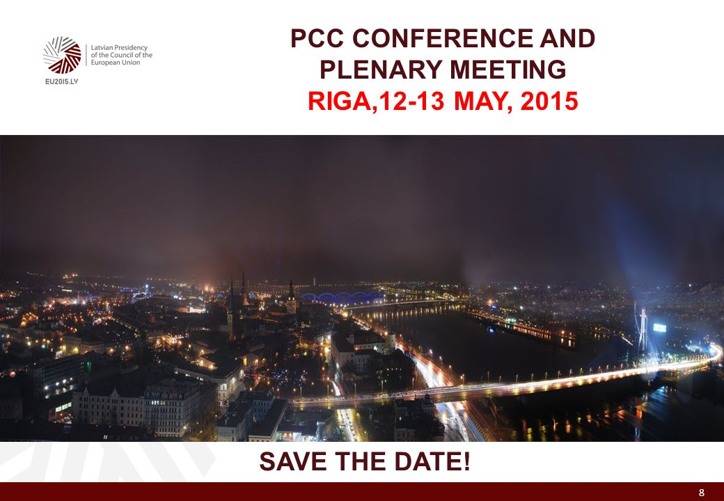 8 PCC CONFERENCE AND PLENARY MEETING RIGA,12-13 MAY, 2015 SAVE THE DATE!