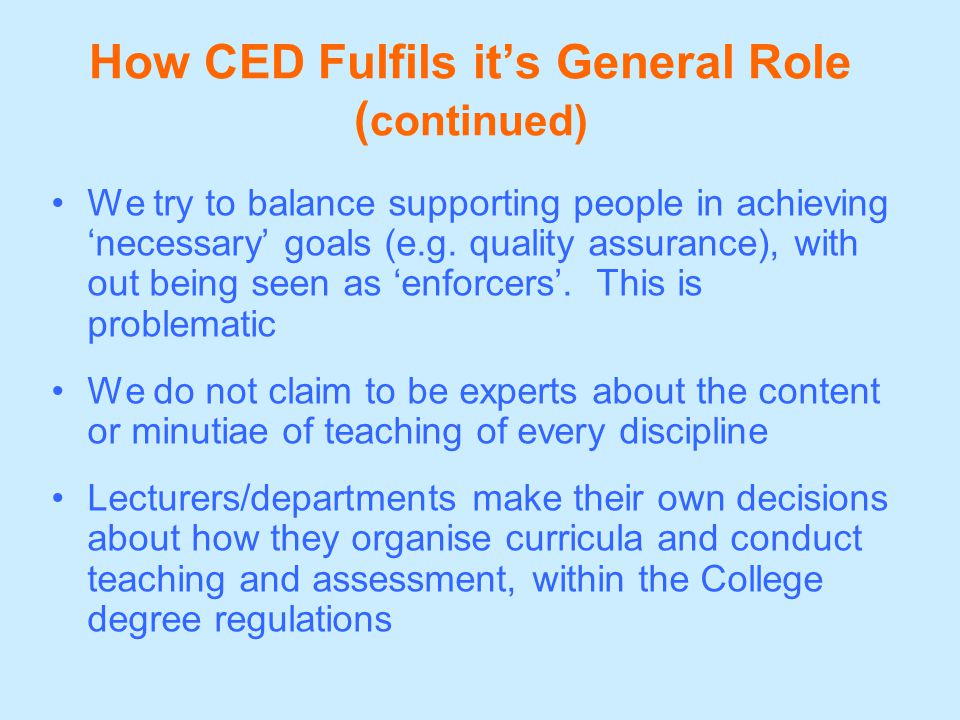 How CED Fulfils it's General Role ( continued) We try to balance supporting people in achieving 'necessary' goals (e.g.