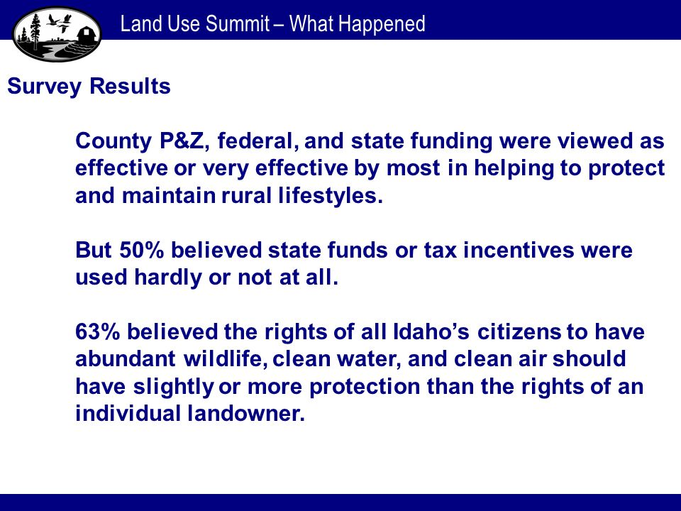 Land Use Summit – What Happened Survey Results County P&Z, federal, and state funding were viewed as effective or very effective by most in helping to