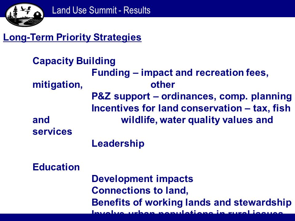 Land Use Summit - Results Long-Term Priority Strategies Capacity Building Funding – impact and recreation fees, mitigation, other P&Z support – ordina