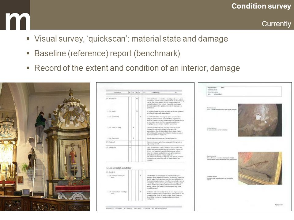 Condition survey Currently  Visual survey, 'quickscan': material state and damage  Baseline (reference) report (benchmark)  Record of the extent an