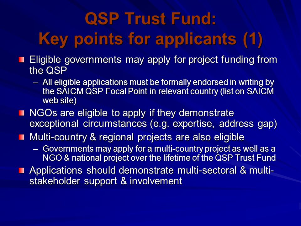 QSP Trust Fund: Key points for applicants (1) Eligible governments may apply for project funding from the QSP –All eligible applications must be forma