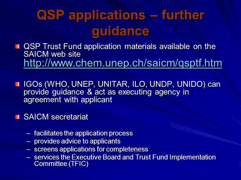QSP applications – further guidance QSP Trust Fund application materials available on the SAICM web site http://www.chem.unep.ch/saicm/qsptf.htm http: