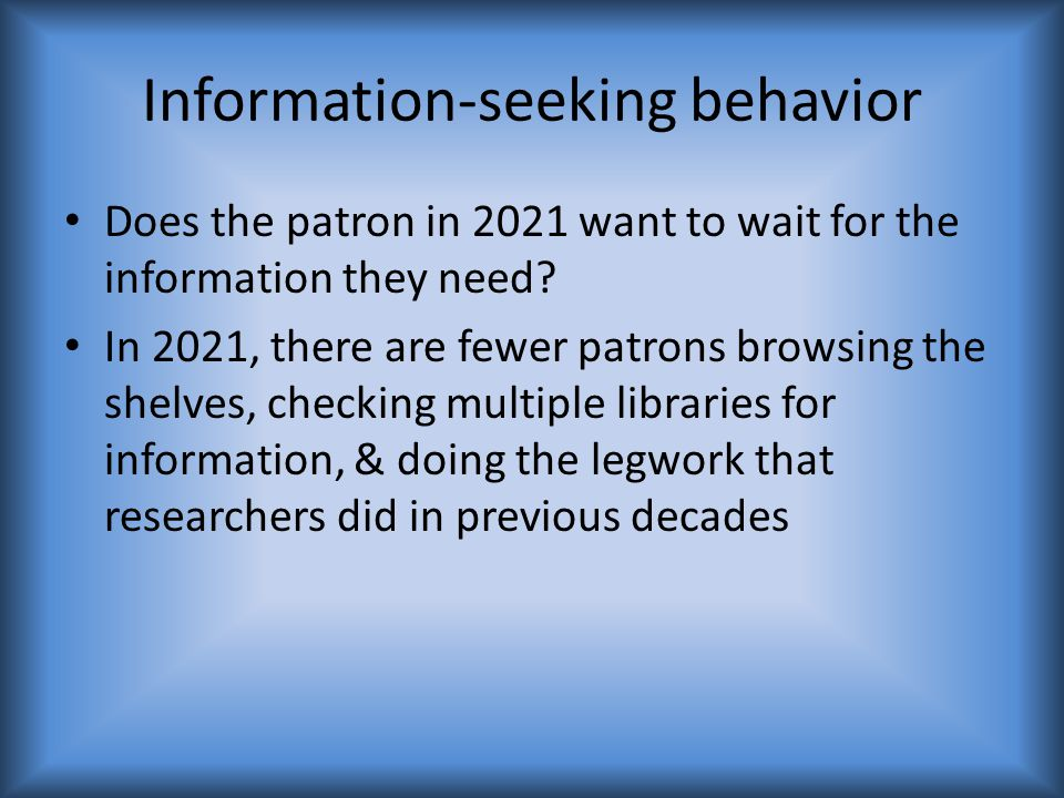 Information-seeking behavior Does the patron in 2021 want to wait for the information they need.