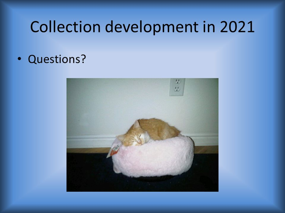 Collection development in 2021 Questions?