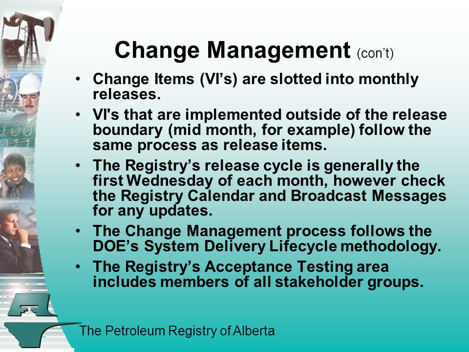 The Petroleum Registry of Alberta Change Management (con't) Change Items (VI's) are slotted into monthly releases.