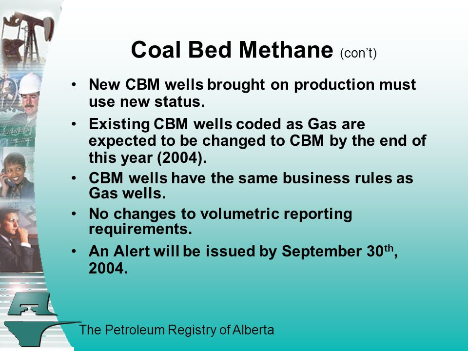 The Petroleum Registry of Alberta Coal Bed Methane (con't) New CBM wells brought on production must use new status.