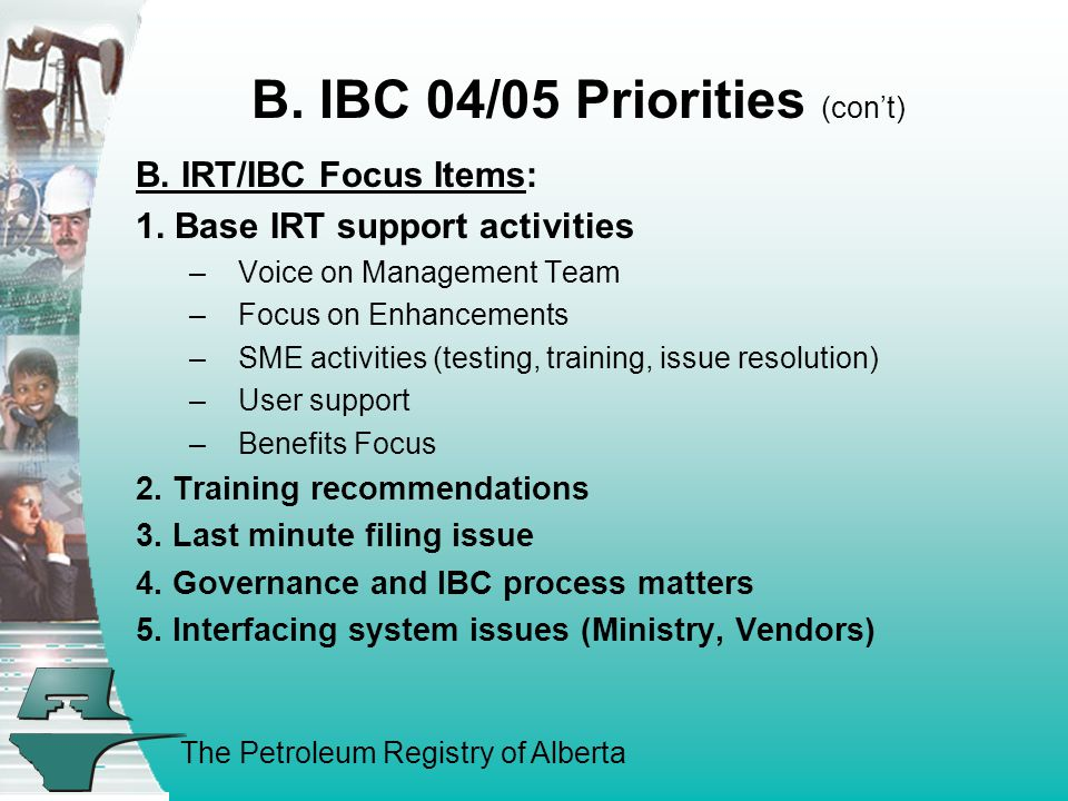 The Petroleum Registry of Alberta B. IBC 04/05 Priorities (con't) B.