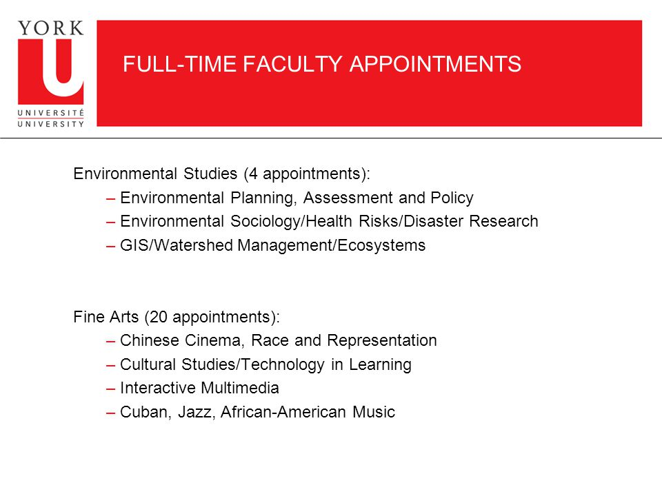 FULL-TIME FACULTY APPOINTMENTS Environmental Studies (4 appointments): – Environmental Planning, Assessment and Policy – Environmental Sociology/Health Risks/Disaster Research – GIS/Watershed Management/Ecosystems Fine Arts (20 appointments): – Chinese Cinema, Race and Representation – Cultural Studies/Technology in Learning – Interactive Multimedia – Cuban, Jazz, African-American Music