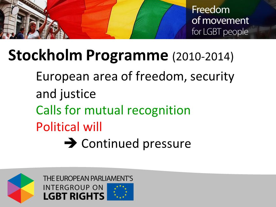 Stockholm Programme (2010-2014) European area of freedom, security and justice Calls for mutual recognition Political will  Continued pressure