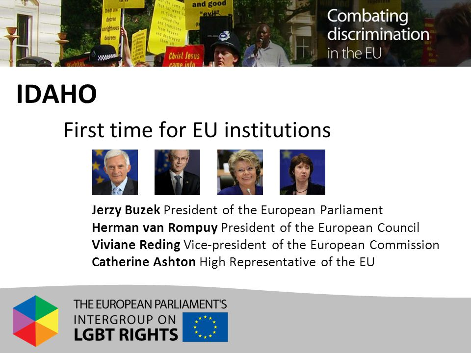 IDAHO First time for EU institutions Jerzy Buzek President of the European Parliament Herman van Rompuy President of the European Council Viviane Redi