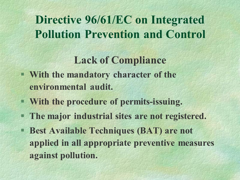 Directive 96/61/EC on Integrated Pollution Prevention and Control Lack of Compliance §With the mandatory character of the environmental audit.