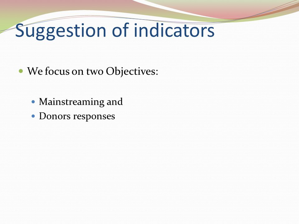 Suggestion of indicators We focus on two Objectives: Mainstreaming and Donors responses