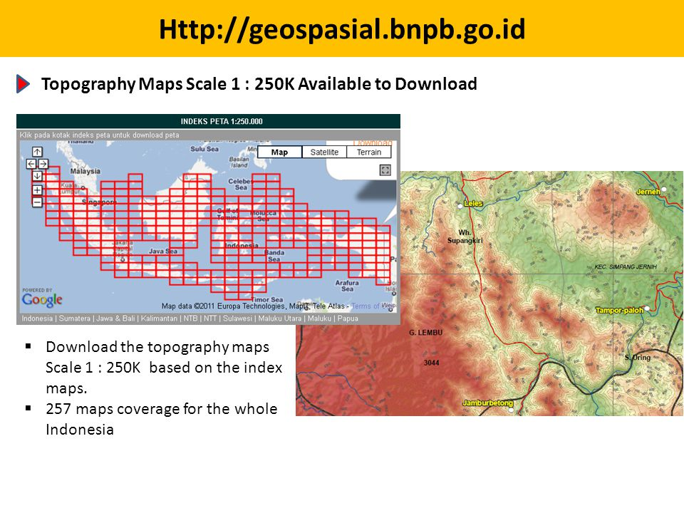 Http://geospasial.bnpb.go.id Topography Maps Scale 1 : 250K Available to Download  Download the topography maps Scale 1 : 250K based on the index maps.