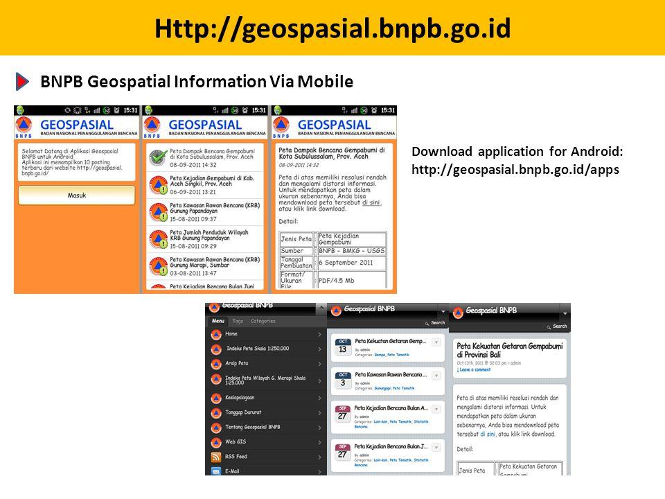 Http://geospasial.bnpb.go.id BNPB Geospatial Information Via Mobile Download application for Android: http://geospasial.bnpb.go.id/apps