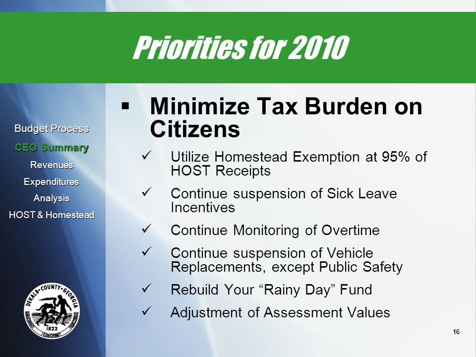 16 Priorities for 2010  Minimize Tax Burden on Citizens Utilize Homestead Exemption at 95% of HOST Receipts Continue suspension of Sick Leave Incenti