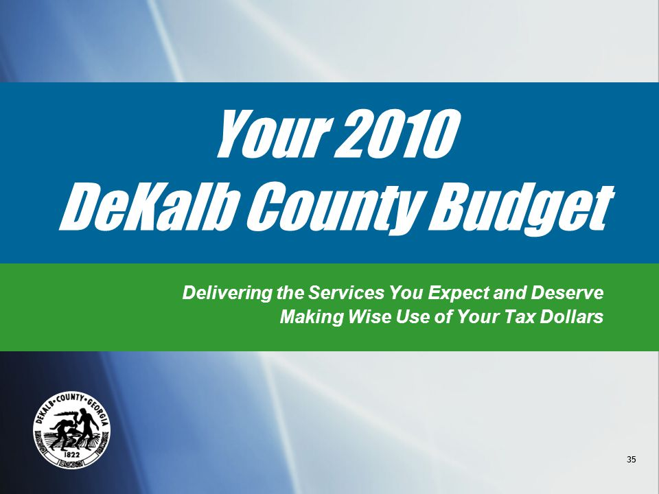 35 Your 2010 DeKalb County Budget Delivering the Services You Expect and Deserve Making Wise Use of Your Tax Dollars