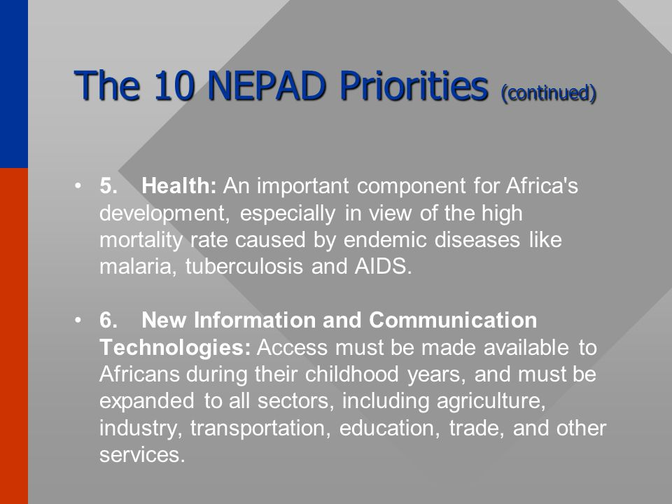 The 10 NEPAD Priorities (continued) 3.Infrastructure: Roads, railroads, ports and airports, and transportation are all elements of production costs th