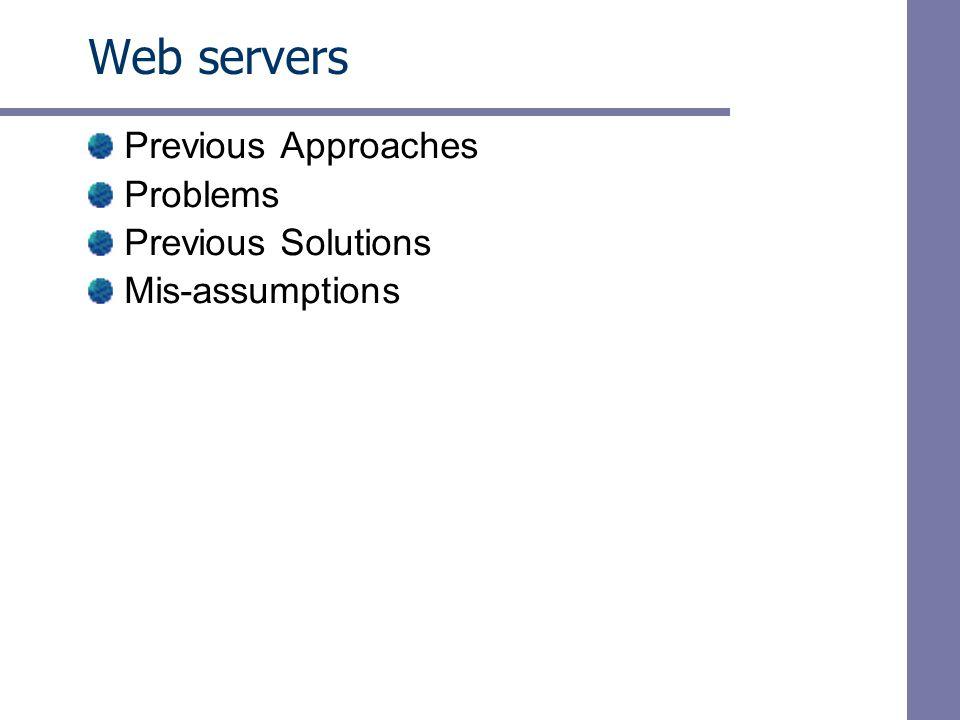 Web servers Previous Approaches Problems Previous Solutions Mis-assumptions